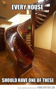 I would never walk down these stairs, because that slide is awesome.