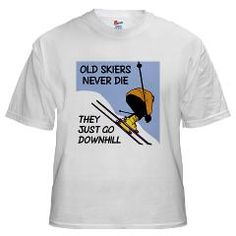 Old Skiers Never Die White T-Shirt > Old Skiers Never Die, They Just Go Downhill > Skiing T-Shirts & Gifts