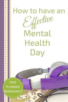 Learn the 9 step formula to an effective mental health day. Free planner worksheet included.