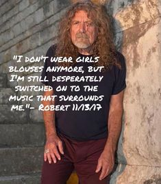 Robert gave an interview with PBS News Hour with Jeffrey Brown. The above quote is from this interview. Here is an interesting part: Robert Plant: We didn't know what on earth we were doing. We were just doing gigs, and the gigs got bigger, and the crowds got bigger, and we had more fun. To be the guy up at the sharp end, what I call it, as a singer, was a bit of a labor, was a bit of a toil.#robertplant #barechest #pbs #CarryFire