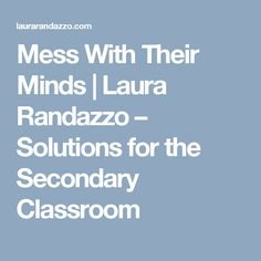 Mess With Their Minds | Laura Randazzo – Solutions for the Secondary Classroom