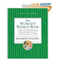 The Womans Retreat Book: A Guide to Restoring, Rediscovering, and Reawakening Your True Self--In a Moment, an Hour, a Day, or a Weekend: Amazon.co.uk: Jennifer Louden: Books
