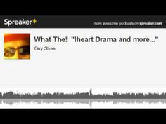"What The!  ""Iheart Drama and more..."" (made with Spreaker)"