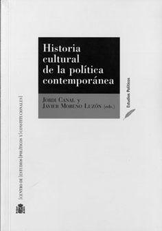 Historia cultural de la política contemporánea / Jordi Canal y Javier Moreno Luzón (eds.) http://encore.fama.us.es/iii/encore/record/C__Rb2552812?lang=spi
