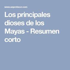 Los principales dioses de los Mayas - Resumen corto Riviera Maya Mexico, Mayo, Modern History, Social Science, Summary