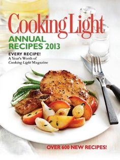 Cooking Light Annual Recipes 2013: Every Recipe...A Years Worth of Cooking Light Magazine by Editors of Cooking Light Magazine