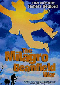 The Milagro Beanfield War (1988) The book was excellent, didn't see the movie.