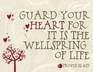Guard your heart for it is the well spring of life