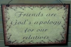 FRIENDS Are God's Apology For Our Relatives Country Prim Berry Vine Friendship SIGN Plaque Decor. $5.95, via Etsy.