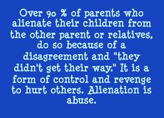 People use use children as weapons to hurt others are emotionally immature. The only valid and legitimate reason for any kind of alienation is if the person is being abusive to the child or the childs life is being endangered. Any sort of anger or disagreement between adults NEVER excuses child alienation, whether it be with the other parent, grandparents or other relatives. Keeping a child from those who love the child is a huge disservice to the child.