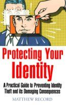 Protecting Your Identity - A practical guide to preventing identity theft and its damaging consequences (How to) Best Identity Theft Protection