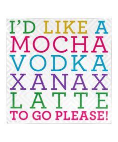 'Mocha Vodka Xanax Latte' Wood Plaque #zulily #zulilyfinds