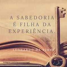 """"""" A sabedoria é filha da experiência."""" - Leonardo da Vinci  #stopcancerportugal #sabedoria #citações #leonardodavinci"""