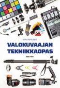Valokuvaajan tekniikkaopas / Mika Karhulahti