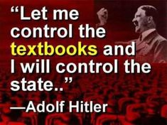"""What's happening to the American school system: """"Let me control the textbooks and I will control the state."""" - Adolf Hitler"""
