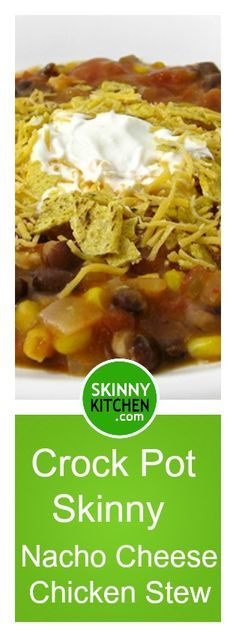 Crock Pot, Skinny Nacho Cheese Chicken Stew. If you love nachos you'll love this easy, hearty stew. Each serving, 278 calories, 2g fat & 8 SmartPoints. #crockpot http://www.skinnykitchen.com/recipes/crock-pot-skinny-nacho-cheese-chicken-stew/