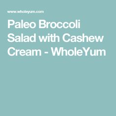 Paleo Broccoli Salad with Cashew Cream - WholeYum