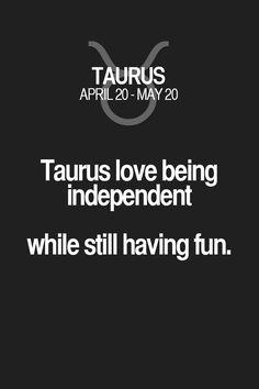 Taurus love being independent while still having fun. Taurus | Taurus Quotes | Taurus Zodiac Signs