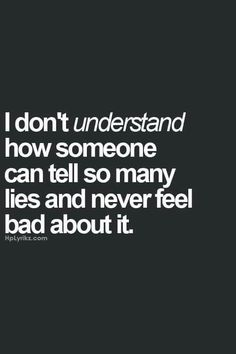 Quotes About Trust : QUOTATION - Image : Quotes Of the day - Description I don't understand how someone can tell so many lies and never feel bad about it. True Quotes, Great Quotes, Quotes To Live By, Funny Quotes, Inspirational Quotes, Quotes On Karma, Truth And Lies Quotes, Bad Family Quotes, Bad Dad Quotes