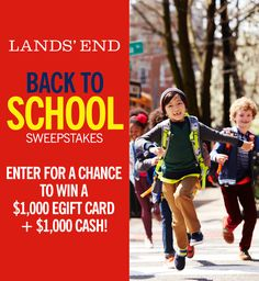 Enter the Lands' End Back-to-School Sweepstakes now. Play every day for a chance to win a $25 or $50 Lands' End eGift Card. Each time you play you'll also be entered in the grand prize drawing for a $1,000 eGift Card and $1,000 in cash. This ENDS on August 27th, 2015.