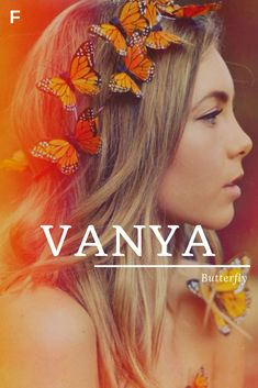 Vanya, meaning Butterfly, Greek names, baby girl name Cute Baby Names, Pretty Names, Unique Baby Names, Pretty Words, Kid Names, Beautiful Words, Greek Names And Meanings, Unique Female Names, Greek Baby Girl Names