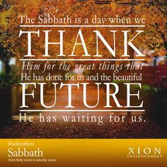 Be thankful and more appreciative off all that has been given to you. Have a Happy Sabbath from your friends at Xion Entertainment.