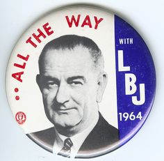 """Campaign Slogans, 1964 """"All the Way with LBJ,"""" Presidential Campaign Button, 1964 Presidential History, Presidential Election, Election Night, Campaign Slogans, Political Campaign, American Presidents, Us Presidents, American History"""