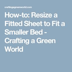 How-to: Resize a Fitted Sheet to Fit a Smaller Bed - Crafting a Green World