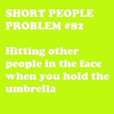 Short People Problem I have always looked at this from the other point of view-a tall person getting hit. I didn't know short people even noticed! Short People Problems, Short Girl Problems, Short Person, Short Jokes, Fun Size, Lol So True, It Goes On, I Can Relate, Thing 1