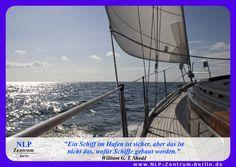 """""""Ein Schiff im Hafen ist sicher, aber das ist nicht das, wofür Schiffe gebaut werden."""" - William G. T. Shedd"""