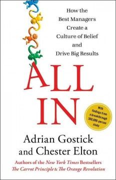 The Hardcover of the All In: How the Best Managers Create a Culture of Belief and Drive Big Results by Adrian Gostick, Chester Elton Management Books, Management Styles, Business Management, How To Motivate Employees, Book Summaries, Book Publishing, Book Lists, Thought Provoking, A Team