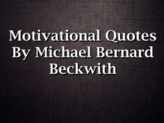 Motivational Quotes By Michael Bernard Beckwith