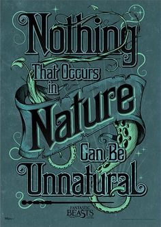 Nothing that occurs in nature can be unnatural  From Fantastic Beasts and Where to find them