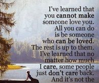 I've Learned That You Cannot Make Someone Love You