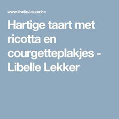 Hartige taart met ricotta en courgetteplakjes -                         Libelle Lekker