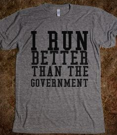 I RUN BETTER THAN THE GOVERNMENT BLUE lawls - yeah I do