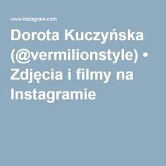 Dorota Kuczyńska (@vermilionstyle) • Obserwujcie mnie na Instagramie! ;)