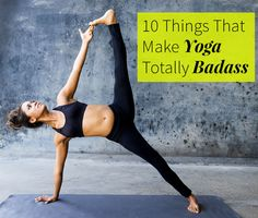 Benefits of Yoga: 10 Things That Make Yoga Totally Badass