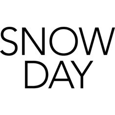 Snow Day text ❤ liked on Polyvore featuring words, filler, quotes, sign, phrase, saying and text