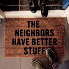 The Neighbours Have Better Stuff - You would like to insure the safety of your family and improve your home security? This funny doormat will encourage the potential burglar to visit the house next door! #doormat #deco #fun www.junkpeoplebuy.com