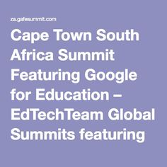 Cape Town South Africa Summit Featuring Google for Education – EdTechTeam Global Summits featuring Google for Education Global Summit, Cape Town South Africa, Student Learning, Higher Education, Google