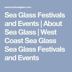Sea Glass Festivals and Events | About Sea Glass | West Coast Sea Glass Sea Glass Festivals and Events