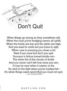 When things go wrong as they sometimes will when the road you're trudging seems | Don't Quit Quotes - Quotes