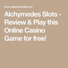 Alchymedes Slots - Review & Play this Online Casino Game for free!