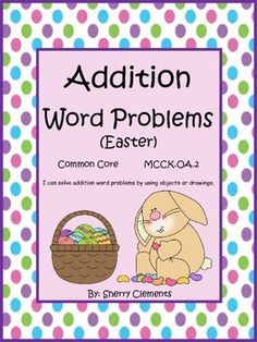 Easter Word Problems - This product is now available in a Bundle (Addition Word Problems BUNDLE) with 11 other word problem packs. This bundle offers a 10% savings.You can also SAVE 15% by purchasing this product in Addition and Subtraction Word Problems BUNDLE.Addition word problems in this packet are correlated to common core standard MCCKOA 2.