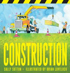 Construction by Sally Sutton E SUT Big machines and their drivers work together to build a library.