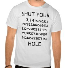 Shut your PI Hole! T-shirts <== I want this shirt!
