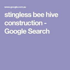 stingless bee hive construction - Google Search