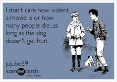 Movies that dont kill dogs Dog Quotes, Funny Quotes, Beer Quotes, Animal Quotes, True Quotes, I Love Dogs, Puppy Love, E Cards, My Animal