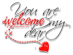 You Are Welcome My Dear quote You Are Welcome Images, Welcome Pictures, Thank You Pictures, Thank You Images, Welcome Quotes, You're Welcome, Welcome To My Page, Friendship Quotes Images, Happy Friendship